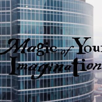 MAGIC OF YOUR IMAGINATION